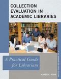 Collection Evaluation in Academic Libraries : A Practical Guide for Librarians