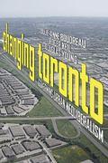 Changing Toronto: Governing Urban Neoliberalism