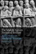 Middle Ages in Texts and Texture : Reflections on Medieval Sources