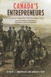 Canada's Entrepreneurs: From The Fur Trade to the 1929 Stock Market Crash: Portraits from th...