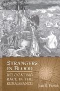 Strangers in Blood: Relocating Race in the Renaissance