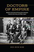 Doctors of Empire : Medical and Cultural Encounters Between Imperial Germany and Meiji Japan