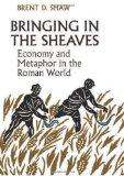 Bringing in the Sheaves: Economy and Metaphor in the Roman World (Robson Classical Lectures)