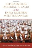 Representing Imperial Rivalry in the Early Modern Mediterranean (UCLA Clark Memorial Library...