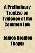 A Preliminary Treatise on Evidence at the Common Law