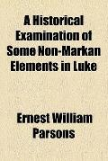 A Historical Examination of Some Non-Markan Elements in Luke