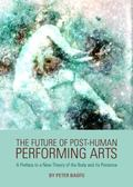 Future of Post-Human Performing Arts : A Preface to A New Theory of the Body and Its Presence