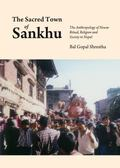 Sacred Town of Sankhu : The Anthropology of Newar Ritual, Religion and Society in Nepal