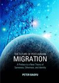 The Future of Post-Human Migration: A Preface to a New Theory of Sameness, Otherness, and Id...