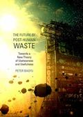 The Future of Post-Human Waste: Towards a New Theory of Uselessness and Usefulness