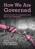 How We Are Governed : Investigations of Communication, Media and Democracy