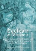 Ecclesia et Violentia : Violence Against the Church and Violence Within the Church in the Mi...