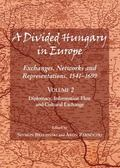 Divided Hungary in Europe : Exhanges, Networks and Representations, 1541-1699 - Diplomacy, I...