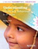 Understanding Children's Behaviour 0-11 (Linking Theory and Practice)