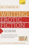 Get Started in Writing Erotic Fiction: A Teach Yourself Guide (Teach Yourself: Writing)