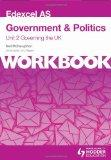 Edexcel AS Government & Politics Unit 2 Workbook: Governing the UK: Workbook Unit 2