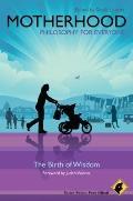 Motherhood : Philosophy for Everyone - The Birth of Wisdom