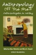 Anthropology off the Shelf : Anthropologists on Writing