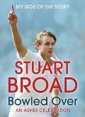 Stuart Broad : Bowled over - An Ashes Celebration