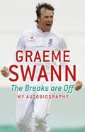 Graeme Swann - The Breaks Are Off : My Autobiography
