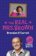 Real Mrs Brown : Brendan O'Carroll - The Authorised Biography