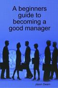 beginners guide to becoming a good Manager