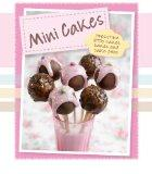 Mini Cakes: Irresistible Little Cakes, Bakes and Cake Pops (Padded) (Love Food) (Mini Delights)