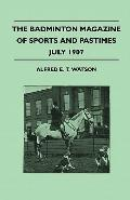 Badminton Magazine of Sports and Pastimes - July 1907 - Containing Chapters On : Sportsman o...