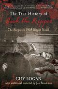 True History of Jack the Ripper : The Forgotten 1905 Ripper Novel