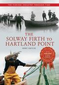 The Solway Firth to Hartland Point (The Fishing Industry Through Time)