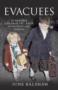 Evacuees : 50 Wartime Children Tell Their Extraordinary Stories