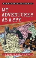 My Adventures as a Spy (Eyewitness Accounts)