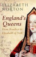 England's Queens : From Boudica to Elizabeth of York