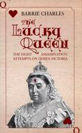 Lucky Queen : The Eight Assassination Attempts on Queen Victoria