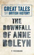Great Tales from British History: the Downfall of Anne Boleyn