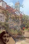 Living in Squares, Loving in Triangles : The Lives and Loves of Viginia Woolf and the Blooms...