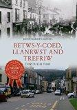 Betws-Y-Coed, Llanrwst and Trefriw Through Time