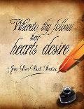 Whereto thy follow their hearts Desire