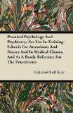 Practical Psychology And Psychiatry; For Use In Training-Schools For Attendants And Nurses A...