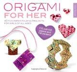 Origami for Her: 40 Fun Paper Folding Projects for Girls of All Ages