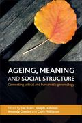 Ageing, Meaning and Social Structure : Connecting Critical and Humanistic Gerontology