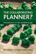 Collaborating Planner? : Practitioners in the Neoliberal Age
