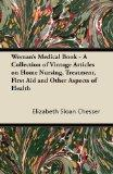 Woman's Medical Book - A Collection of Vintage Articles on Home Nursing, Treatment, First Ai...