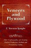 Veneers and Plywood - Their Craftsmanship and Artistry, Modern Production Methods and Presen...