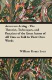 Actors on Acting - The Theories, Techniques, and Practices of the Great Actors of All Time a...
