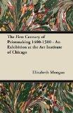 The First Century of Printmaking 1400-1500 - An Exhibition at the Art Institute of Chicago
