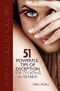 Fifty-One Powerful Tips of Deception for Cheating Husbands : A Man's Guide to Adultery