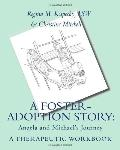 A Foster-Adoption Story: Angela and Michael's Journey: A Therapeutic Workbook for Traumatize...