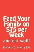 Feed Your Family on $75 per Week: and eat well! (Volume 1)