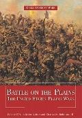Battle on the Plains: The United States Plains Wars (Early American Wars)